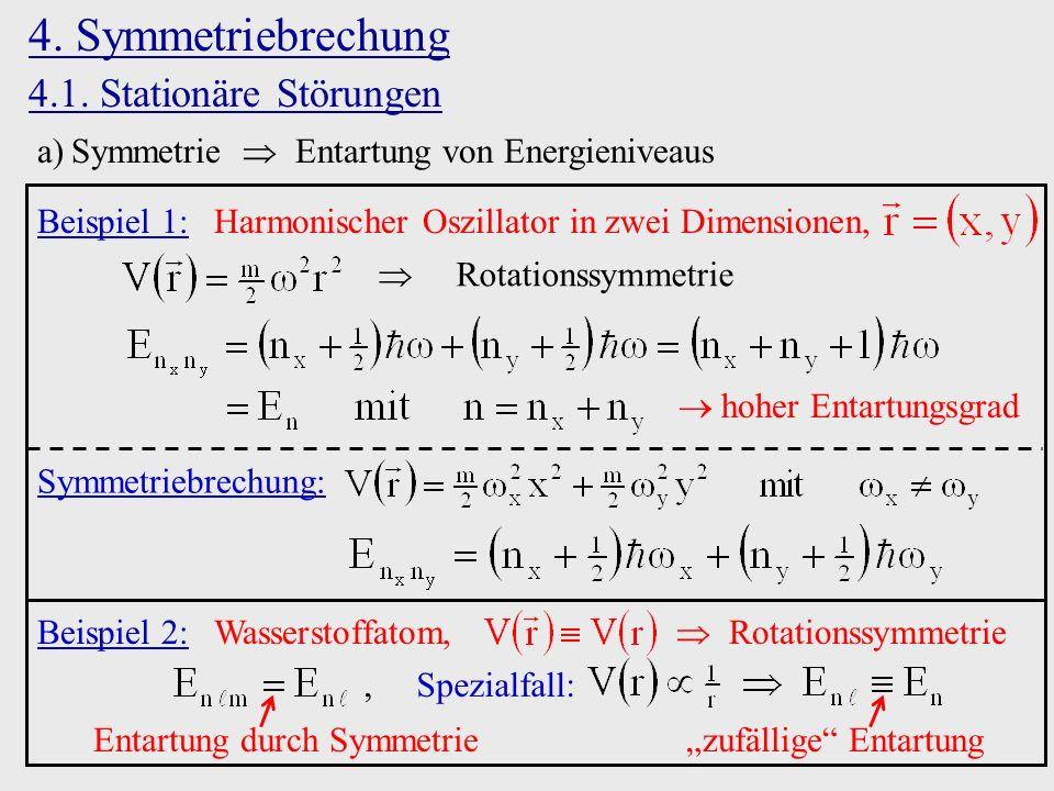 4. Symmetriebrechung 4.1. Stationäre Störungen a)Symmetrie Entartung von Energieniveaus Beispiel 1: Harmonischer Oszillator in zwei Dimensionen, Rotat