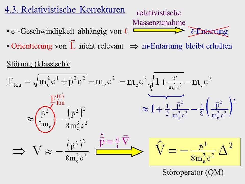 4.3. Relativistische Korrekturen Störung (klassisch): Störoperator (QM) e -Geschwindigkeit abhängig von -Entartung Orientierung von nicht relevant m-E
