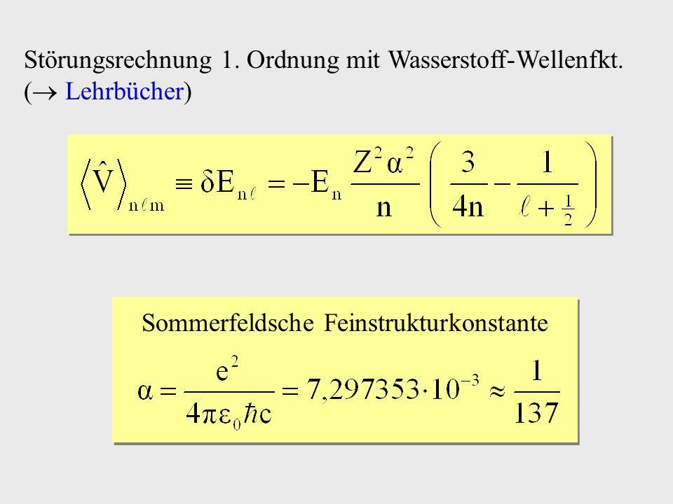 Störungsrechnung 1. Ordnung mit Wasserstoff-Wellenfkt. ( Lehrbücher) Sommerfeldsche Feinstrukturkonstante