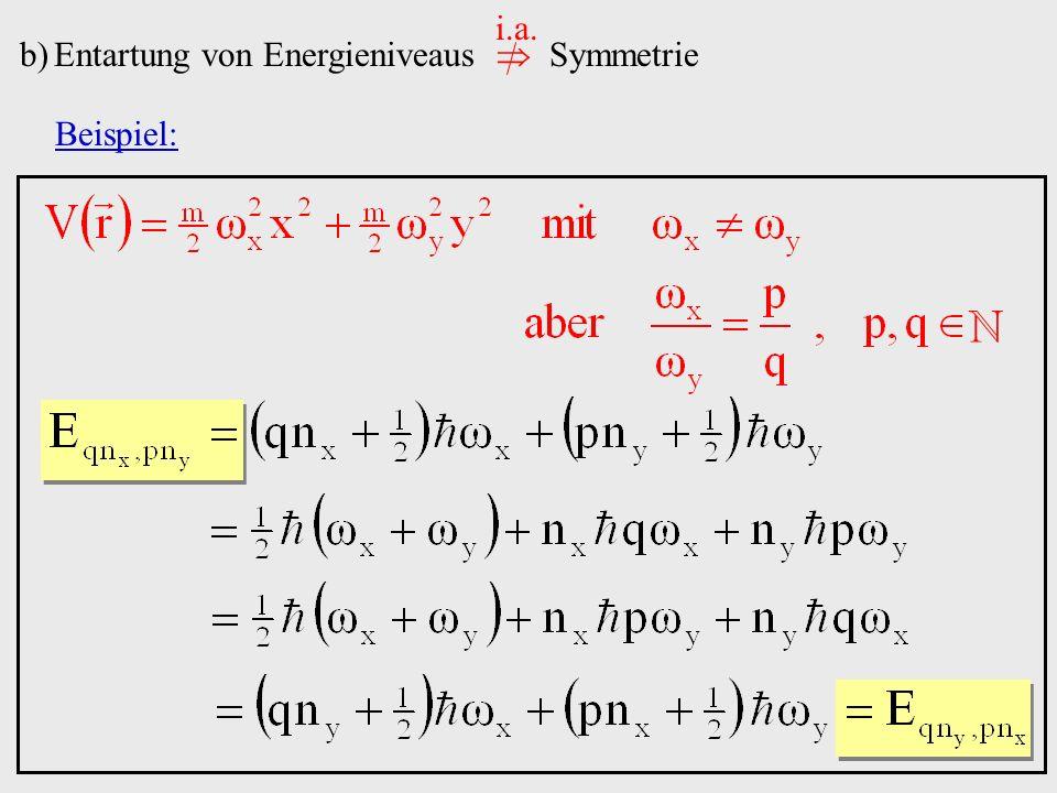 b)Entartung von Energieniveaus Symmetrie i.a. Beispiel: