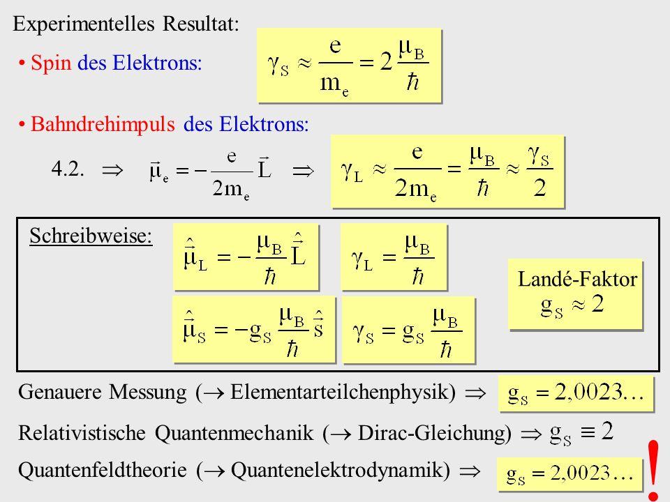 Experimentelles Resultat: Spin des Elektrons: Bahndrehimpuls des Elektrons: 4.2. Genauere Messung ( Elementarteilchenphysik) Landé-Faktor Schreibweise