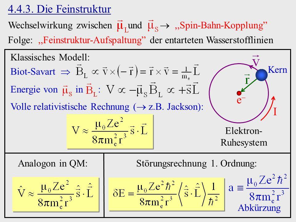 4.4.3. Die Feinstruktur Wechselwirkung zwischen und,,Spin-Bahn-Kopplung Folge:,,Feinstruktur-Aufspaltung der entarteten Wasserstofflinien Energie von