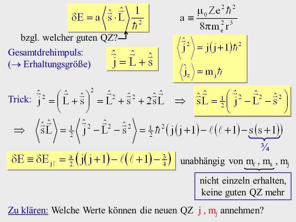 Gesamtdrehimpuls: ( Erhaltungsgröße) Trick: ¾ unabhängig von m, m s, m j nicht einzeln erhalten, keine guten QZ mehr Zu klären: Welche Werte können di