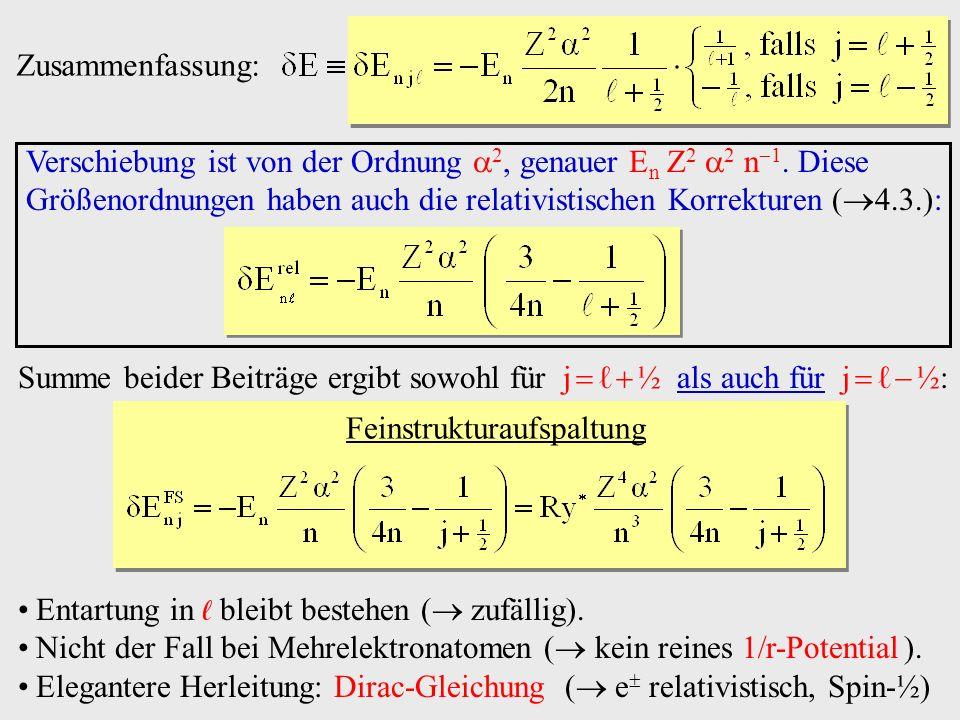 Zusammenfassung: Verschiebung ist von der Ordnung 2, genauer E n Z 2 2 n 1. Diese Größenordnungen haben auch die relativistischen Korrekturen ( 4.3.):
