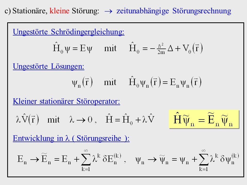 Ungestörte Lösungen: Entwicklung in ( Störungsreihe ): c)Stationäre, kleine Störung: zeitunabhängige Störungsrechnung Ungestörte Schrödingergleichung: