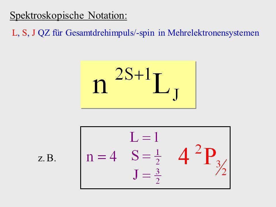 Spektroskopische Notation: z. B. L, S, J QZ für Gesamtdrehimpuls -spin in Mehrelektronensystemen