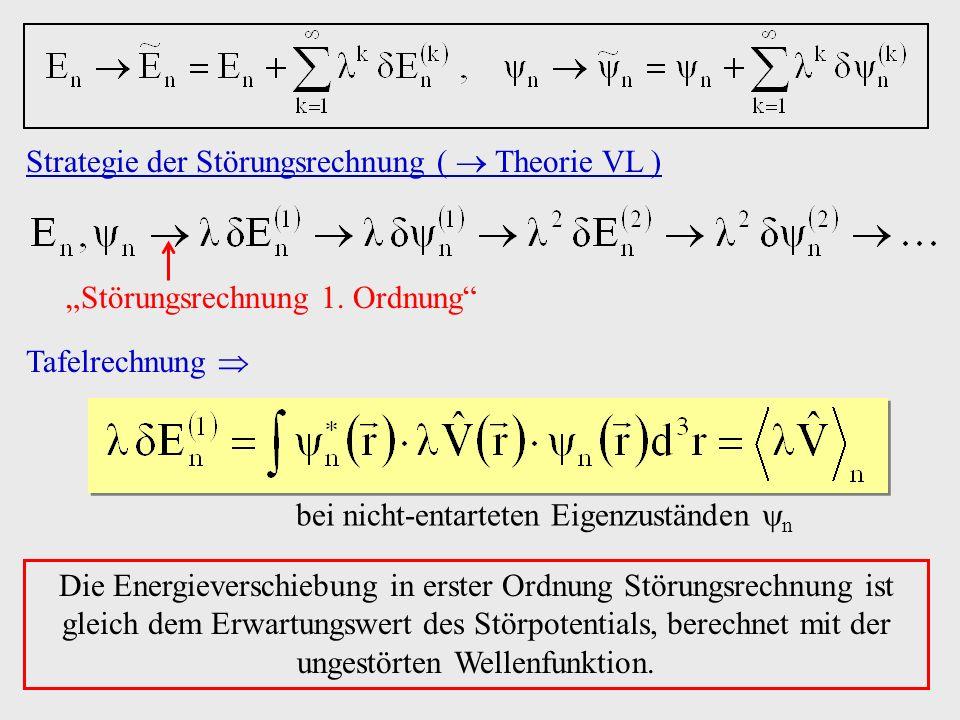 Strategie der Störungsrechnung ( Theorie VL ) Störungsrechnung 1. Ordnung Die Energieverschiebung in erster Ordnung Störungsrechnung ist gleich dem Er