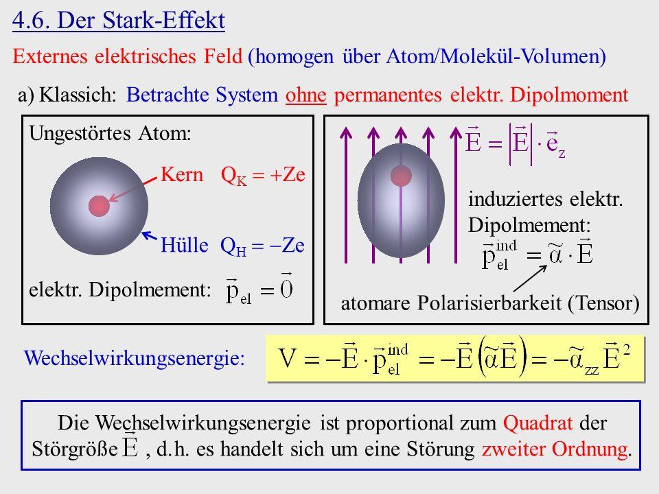 4.6. Der Stark-Effekt Externes elektrisches Feld (homogen über Atom/Molekül-Volumen) a)Klassich: Betrachte System ohne permanentes elektr. Dipolmoment
