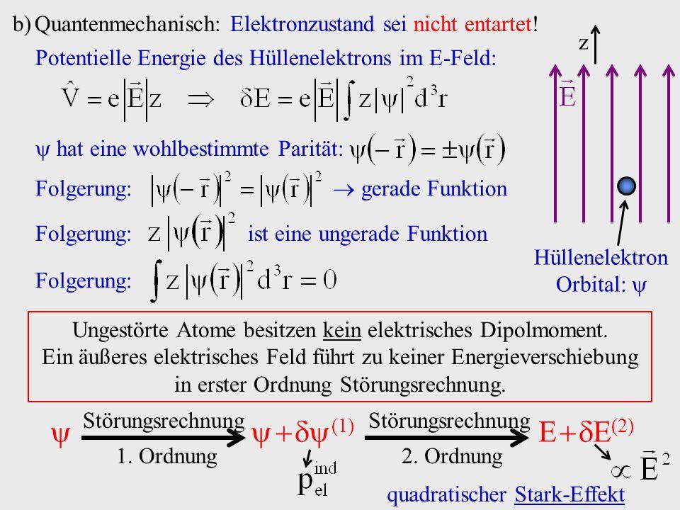 b)Quantenmechanisch: Elektronzustand sei nicht entartet! z Hüllenelektron Orbital: Potentielle Energie des Hüllenelektrons im E-Feld: hat eine wohlbes
