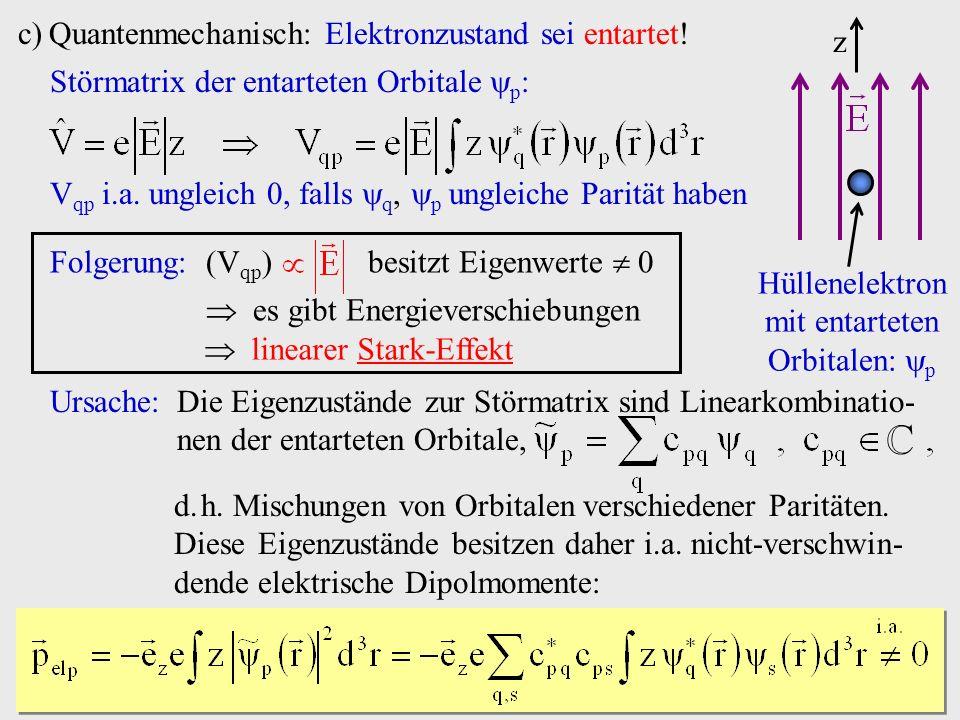 c)Quantenmechanisch: Elektronzustand sei entartet! z Hüllenelektron mit entarteten Orbitalen: p Störmatrix der entarteten Orbitale p : V qp i.a. ungle