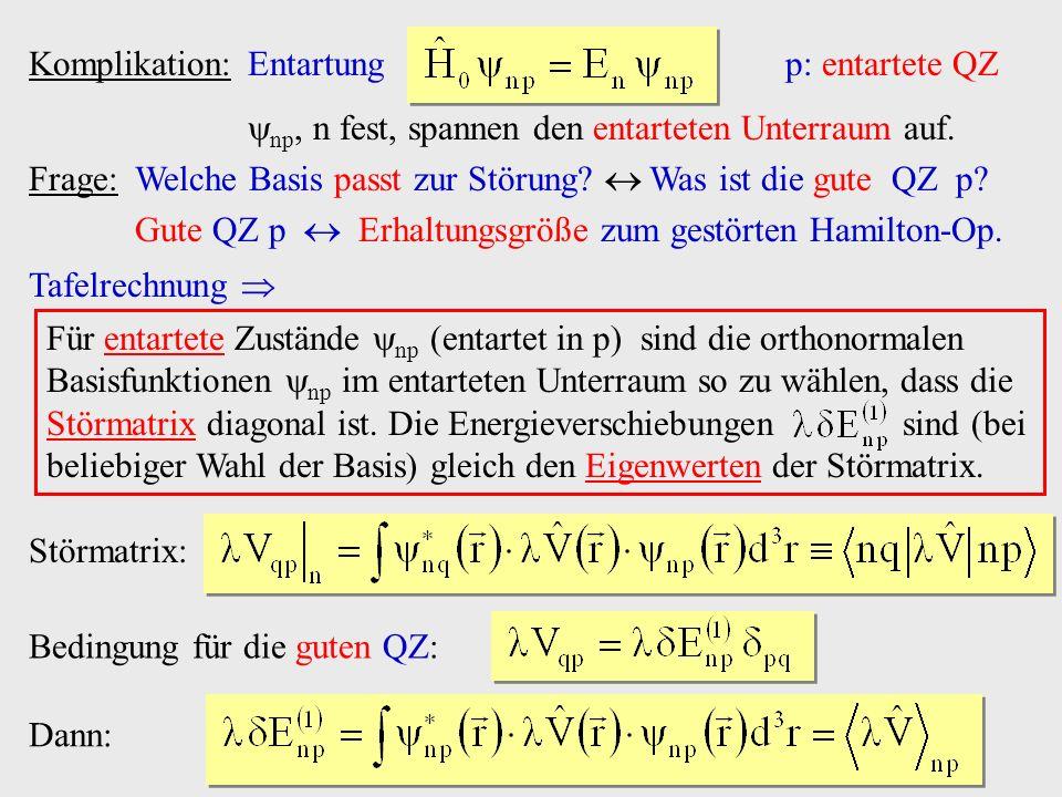 Komplikation: Entartung p: entartete QZ np, n fest, spannen den entarteten Unterraum auf. Frage: Welche Basis passt zur Störung? Was ist die gute QZ p
