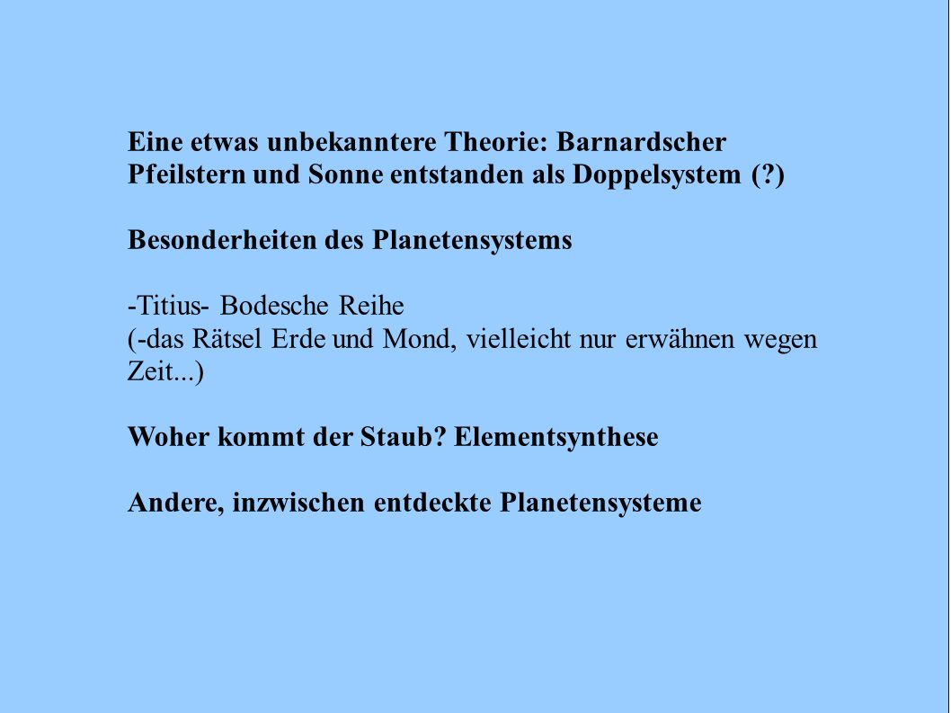 Eine etwas unbekanntere Theorie: Barnardscher Pfeilstern und Sonne entstanden als Doppelsystem (?) Besonderheiten des Planetensystems -Titius- Bodesch