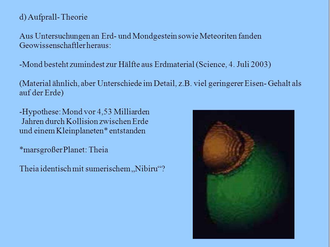 d) Aufprall- Theorie Aus Untersuchungen an Erd- und Mondgestein sowie Meteoriten fanden Geowissenschaftler heraus: -Mond besteht zumindest zur Hälfte