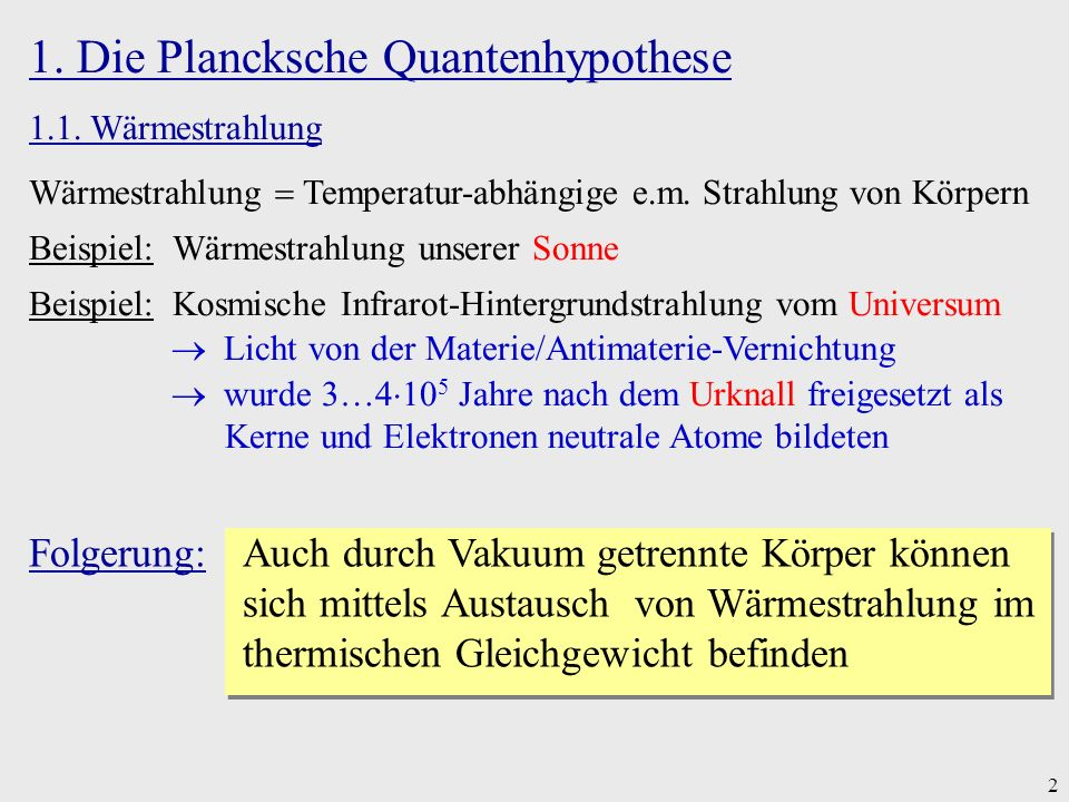 2 1. Die Plancksche Quantenhypothese 1.1. Wärmestrahlung Wärmestrahlung Temperatur-abhängige e.m. Strahlung von Körpern Beispiel: Wärmestrahlung unser