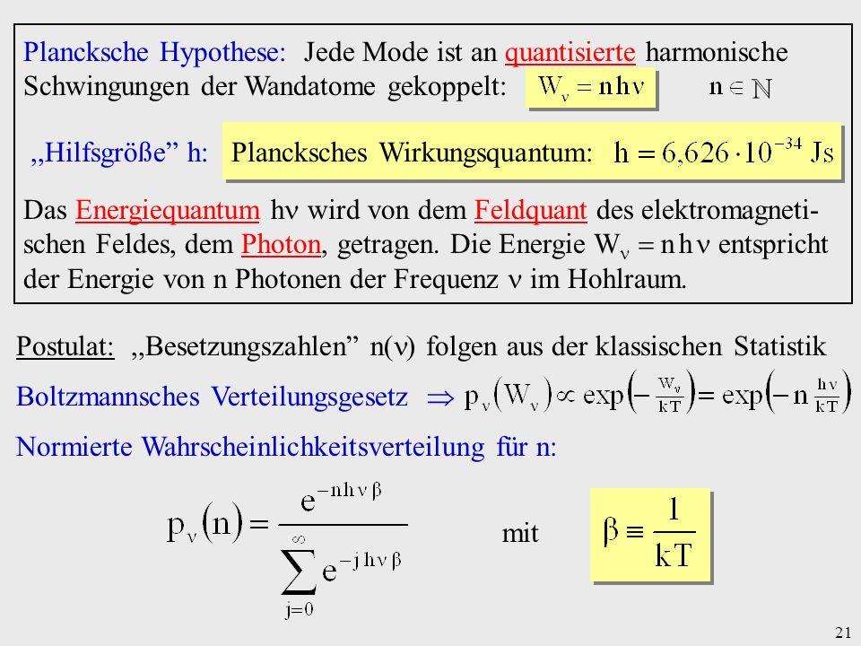 21 Plancksche Hypothese: Jede Mode ist an quantisierte harmonische Schwingungen der Wandatome gekoppelt:,,Hilfsgröße h: Plancksches Wirkungsquantum: D
