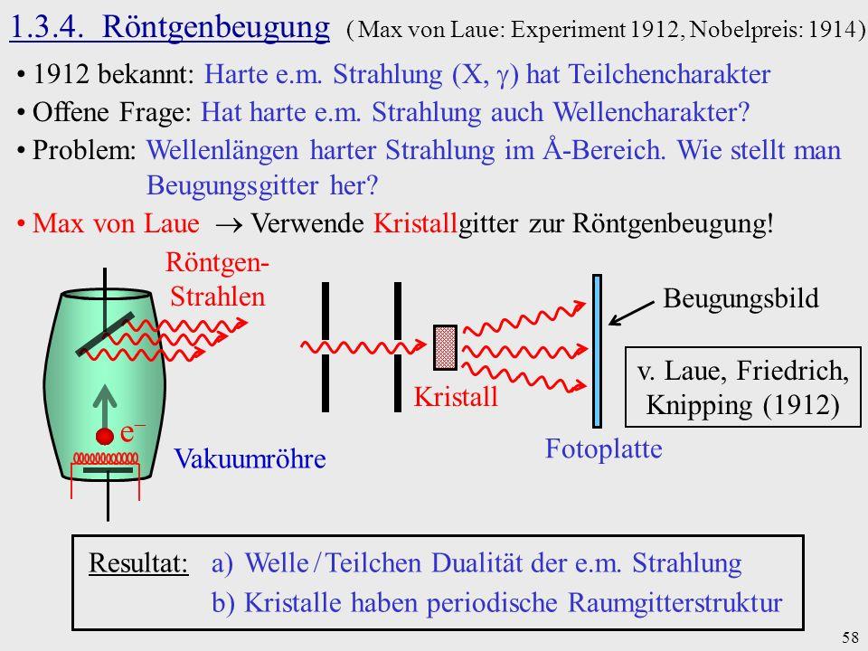 58 1.3.4. Röntgenbeugung ( Max von Laue: Experiment 1912, Nobelpreis: 1914 ) 1912 bekannt: Harte e.m. Strahlung (X, ) hat Teilchencharakter Offene Fra