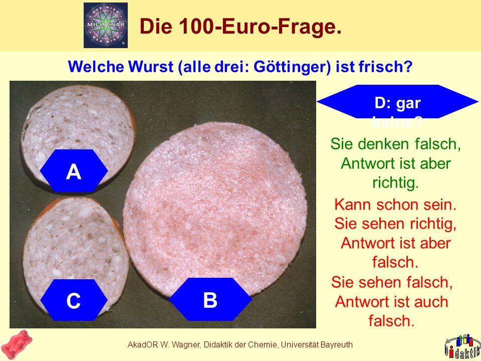 AkadOR W. Wagner, Didaktik der Chemie, Universität Bayreuth Sie sind ja schließlich zum arbeiten hier!