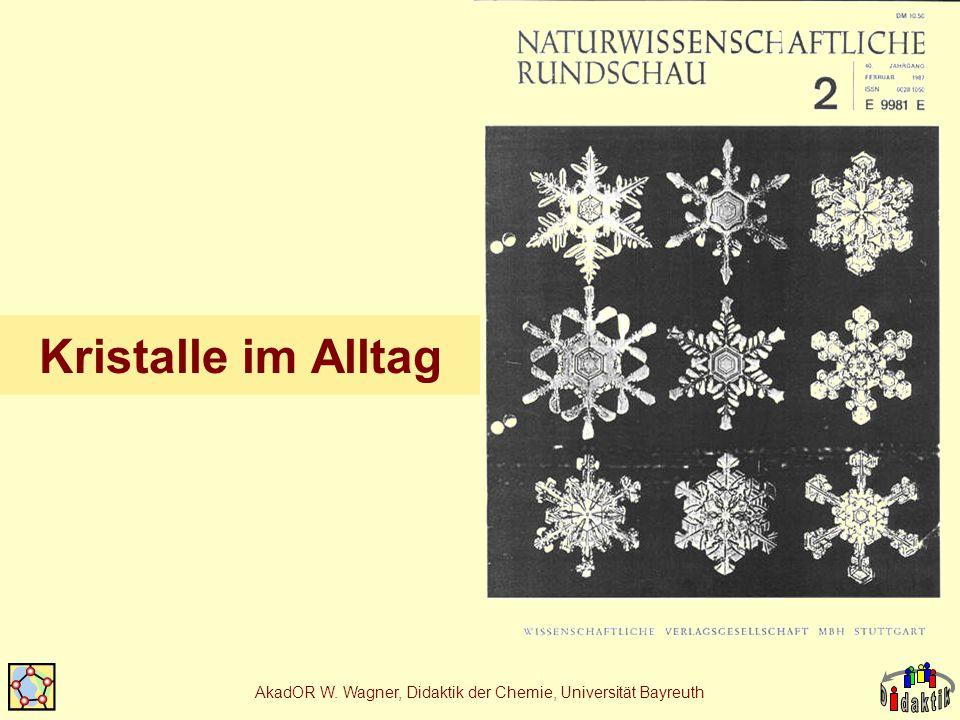 AkadOR W. Wagner, Didaktik der Chemie, Universität Bayreuth Kristalle im Alltag