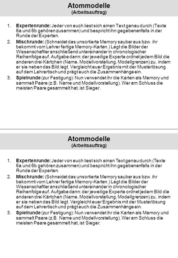 Atommodelle (Arbeitsauftrag) 1.Expertenrunde: Jeder von euch liest sich einen Text genau durch (Texte 6a und 6b gehören zusammen) und bespricht ihn ge