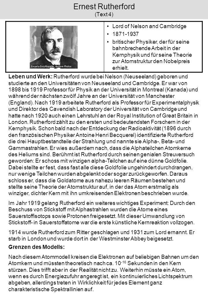 Ernest Rutherford (Text 4) Lord of Nelson and Cambridge 1871-1937 britischer Physiker, der für seine bahnbrechende Arbeit in der Kernphysik und für se