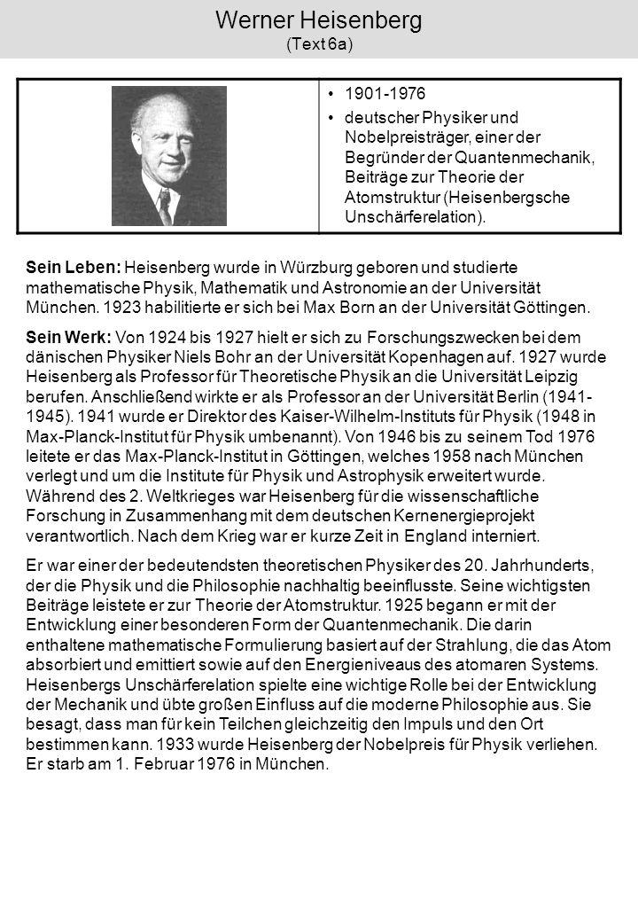 Werner Heisenberg (Text 6a) 1901-1976 deutscher Physiker und Nobelpreisträger, einer der Begründer der Quantenmechanik, Beiträge zur Theorie der Atoms