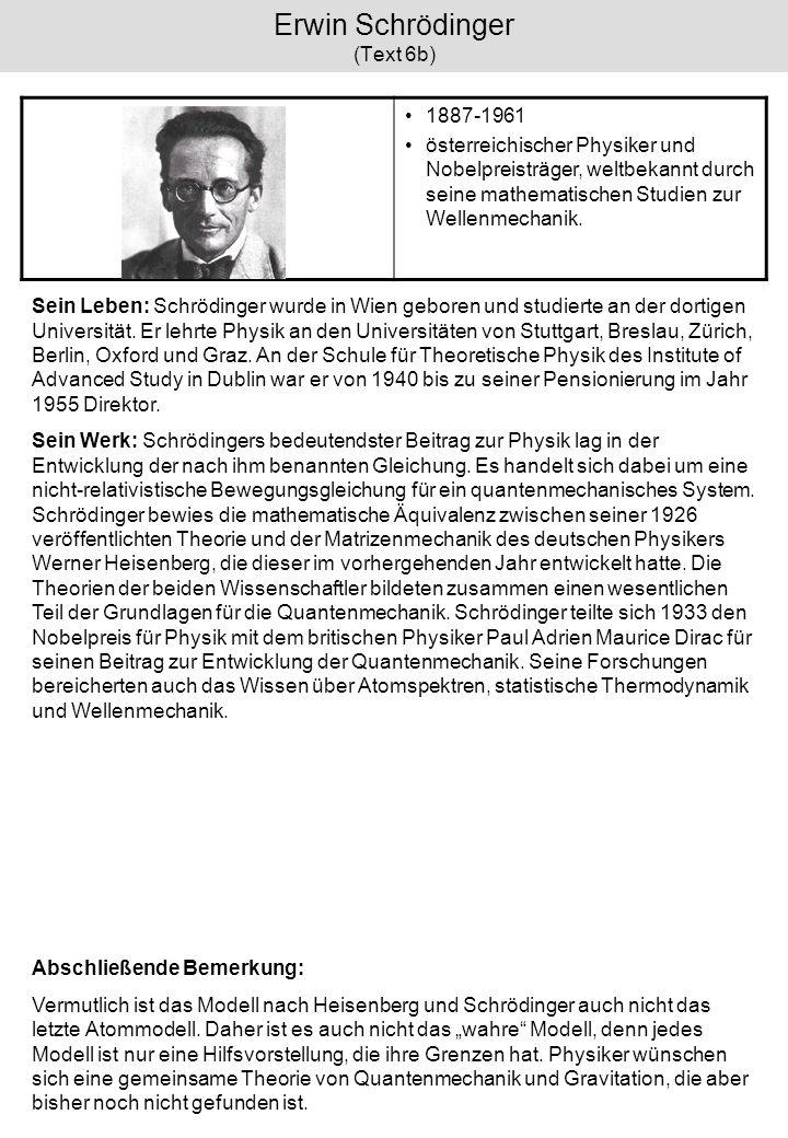 Erwin Schrödinger (Text 6b) 1887-1961 österreichischer Physiker und Nobelpreisträger, weltbekannt durch seine mathematischen Studien zur Wellenmechani