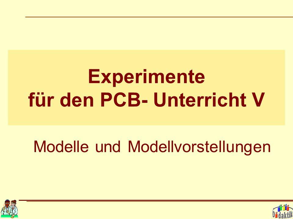 Experimente für den PCB- Unterricht V Modelle undModellvorstellungen