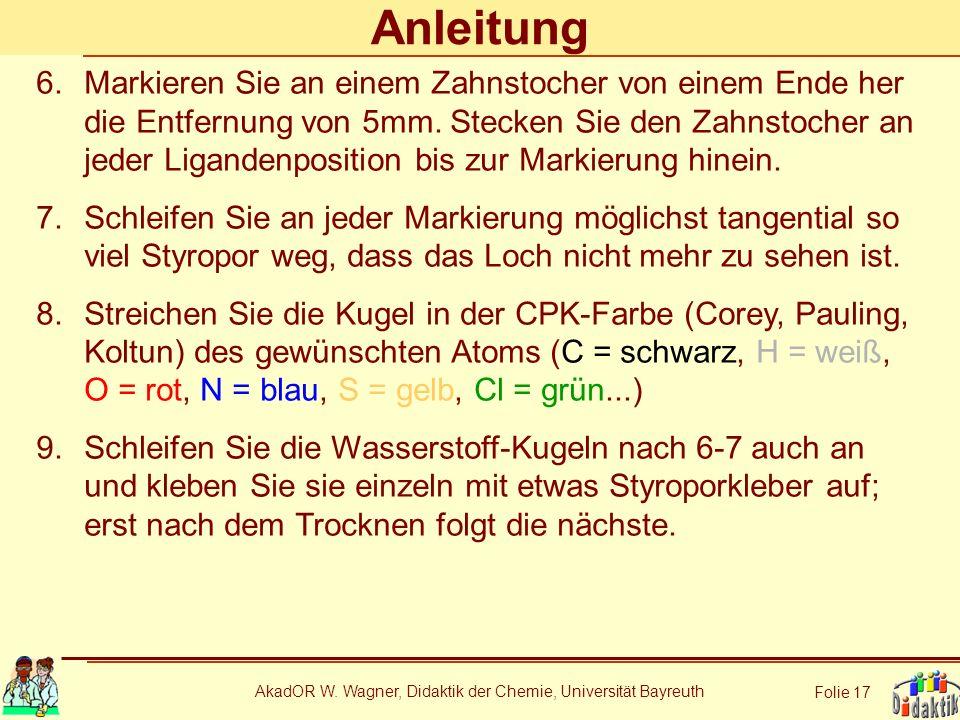 AkadOR W. Wagner, Didaktik der Chemie, Universität Bayreuth Folie 17 Anleitung 6.Markieren Sie an einem Zahnstocher von einem Ende her die Entfernung