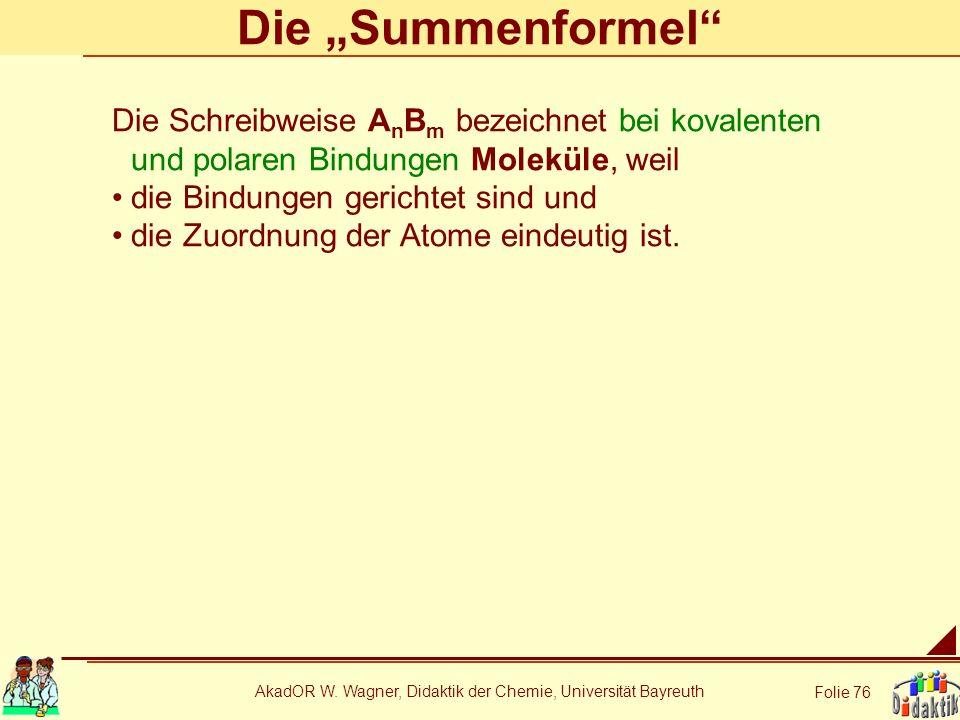 AkadOR W. Wagner, Didaktik der Chemie, Universität Bayreuth Folie 76 Die Summenformel Die Schreibweise A n B m bezeichnet bei kovalenten und polaren B