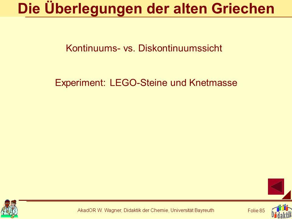 AkadOR W. Wagner, Didaktik der Chemie, Universität Bayreuth Folie 85 Die Überlegungen der alten Griechen Experiment: LEGO-Steine und Knetmasse Kontinu