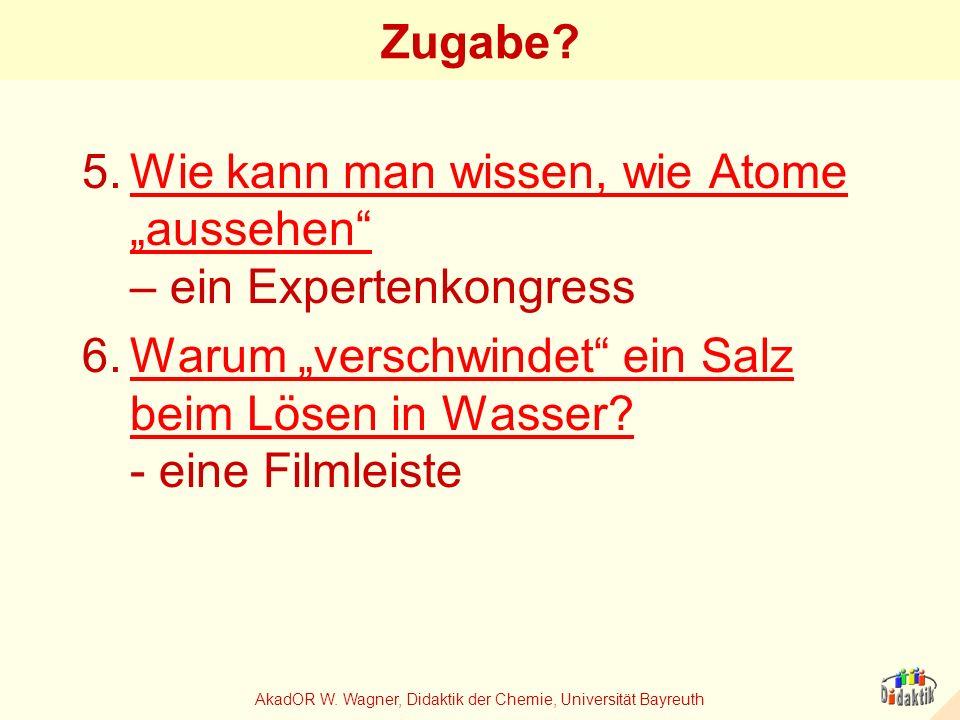 AkadOR W. Wagner, Didaktik der Chemie, Universität Bayreuth Zugabe? 5.Wie kann man wissen, wie Atome aussehen – ein ExpertenkongressWie kann man wisse
