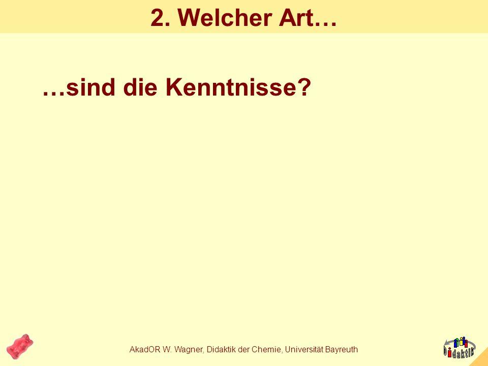 AkadOR W. Wagner, Didaktik der Chemie, Universität Bayreuth 1. Antwort: Holt Schüler im Alltag ab. Erfordert nicht zu viel Vorlauf (Grundlagen) Hat Po