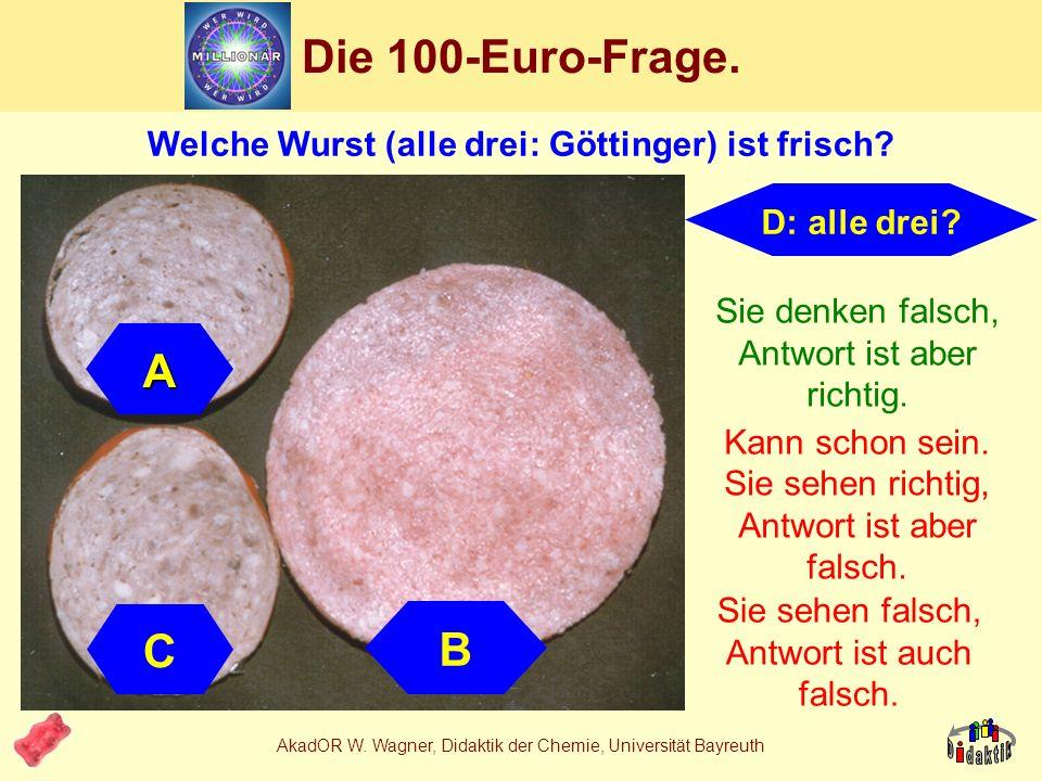AkadOR W. Wagner, Didaktik der Chemie, Universität Bayreuth Sie sind ja schließlich zum Vergnügen hier!