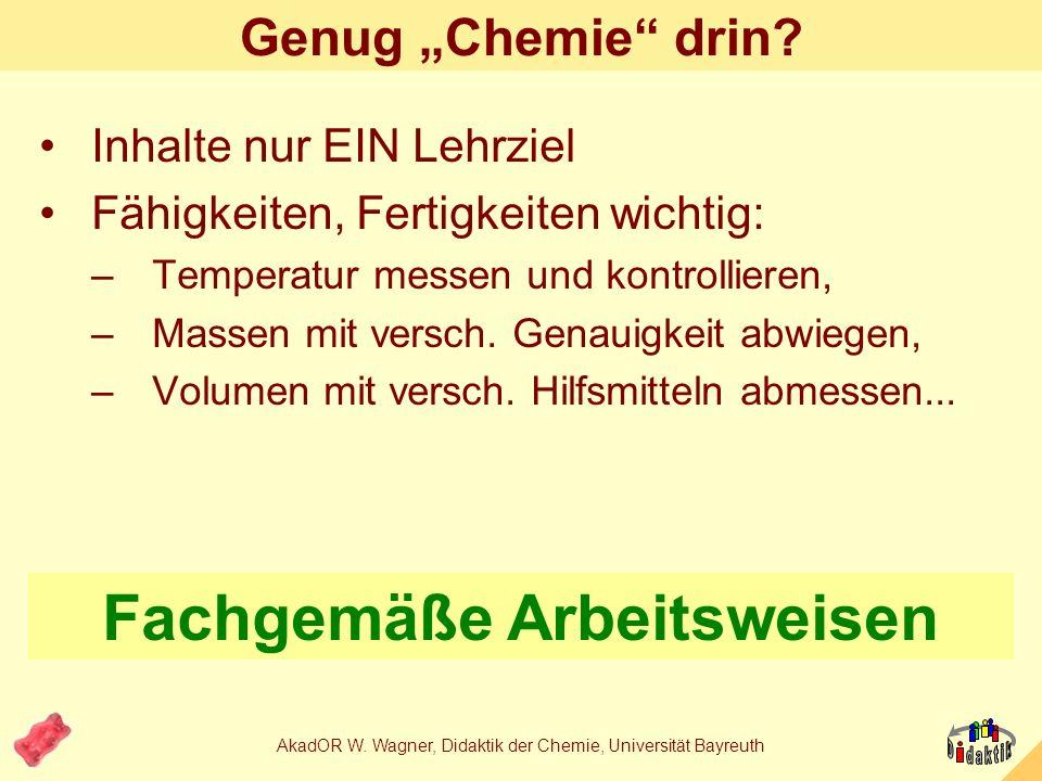 AkadOR W. Wagner, Didaktik der Chemie, Universität Bayreuth Was haben wir gelernt? Invertzucker ist ein Saccharoseprodukt (Stoffartumwandlung, also Ch