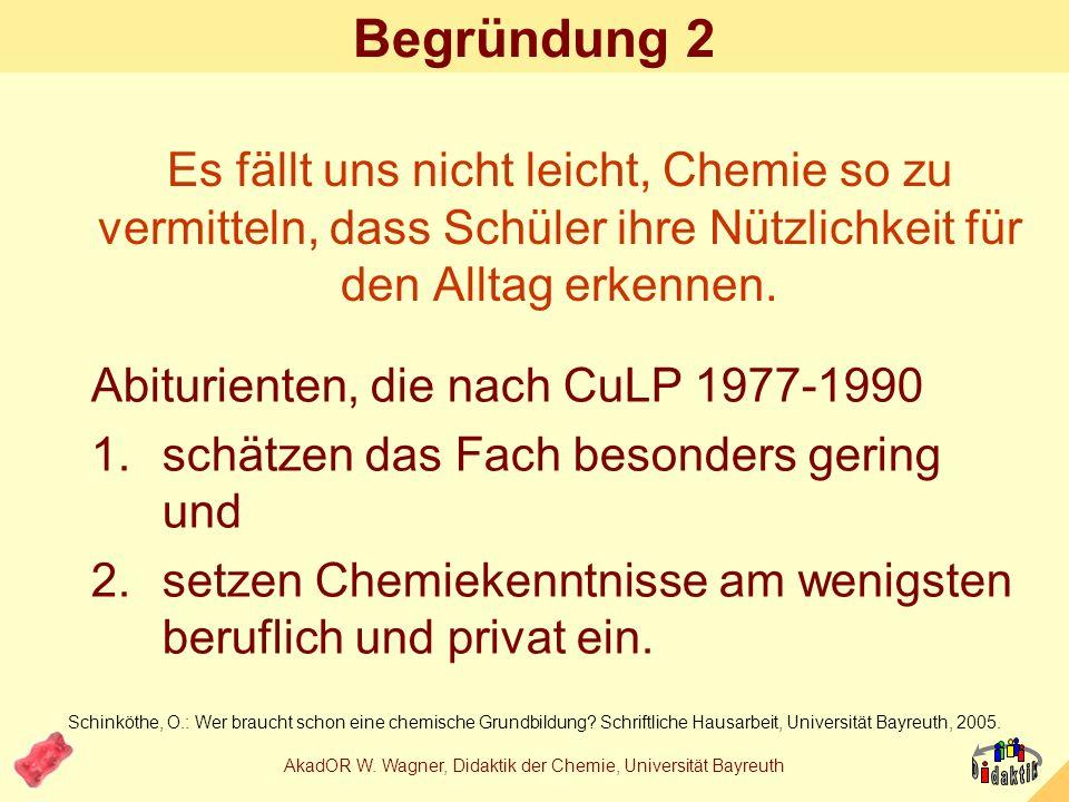 AkadOR W. Wagner, Didaktik der Chemie, Universität Bayreuth Begründung 1 Weißer Zucker ist ungesund = Chemie. Lieferwagen fliegt bei Glatteis aus der