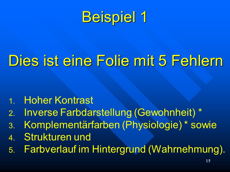 AkadOR W. Wagner, Didaktik der Chemie, Universität Bayreuth Das bedeutet: Farben und Farbkombinationen, Schriftarten und Schriftgrößen, die ermüdend w