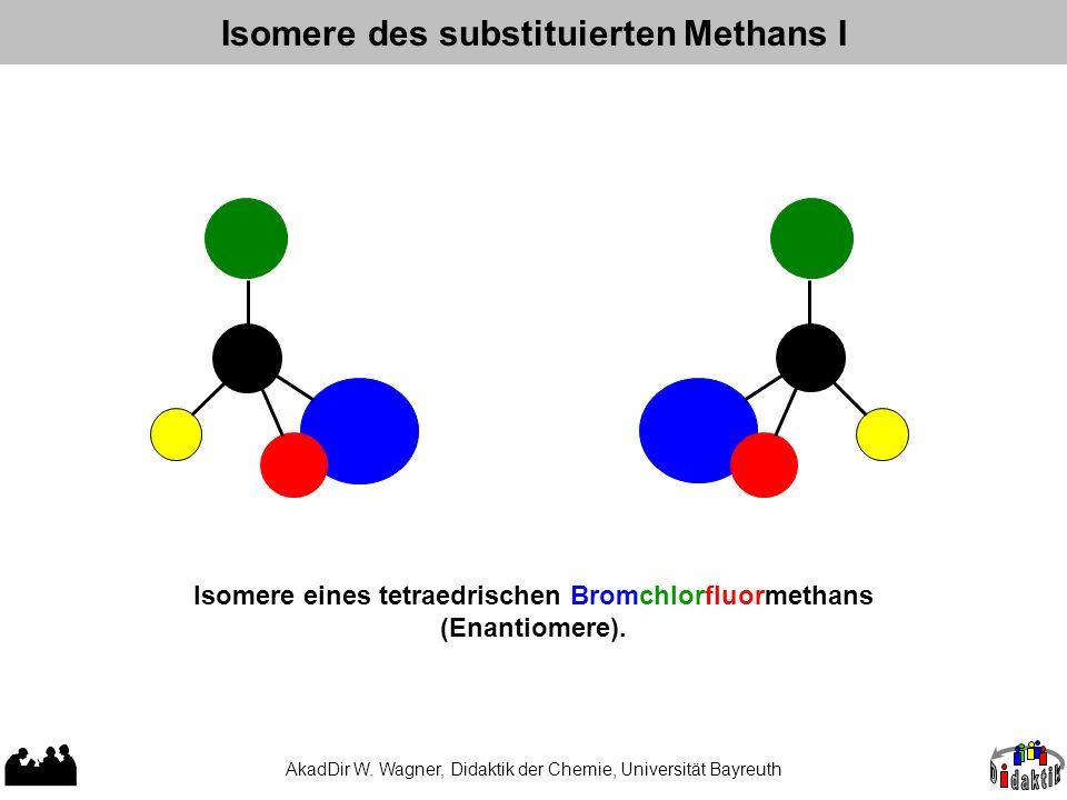 AkadDir W. Wagner, Didaktik der Chemie, Universität Bayreuth Isomere des substituierten Methans I Isomere eines tetraedrischen Bromchlorfluormethans (