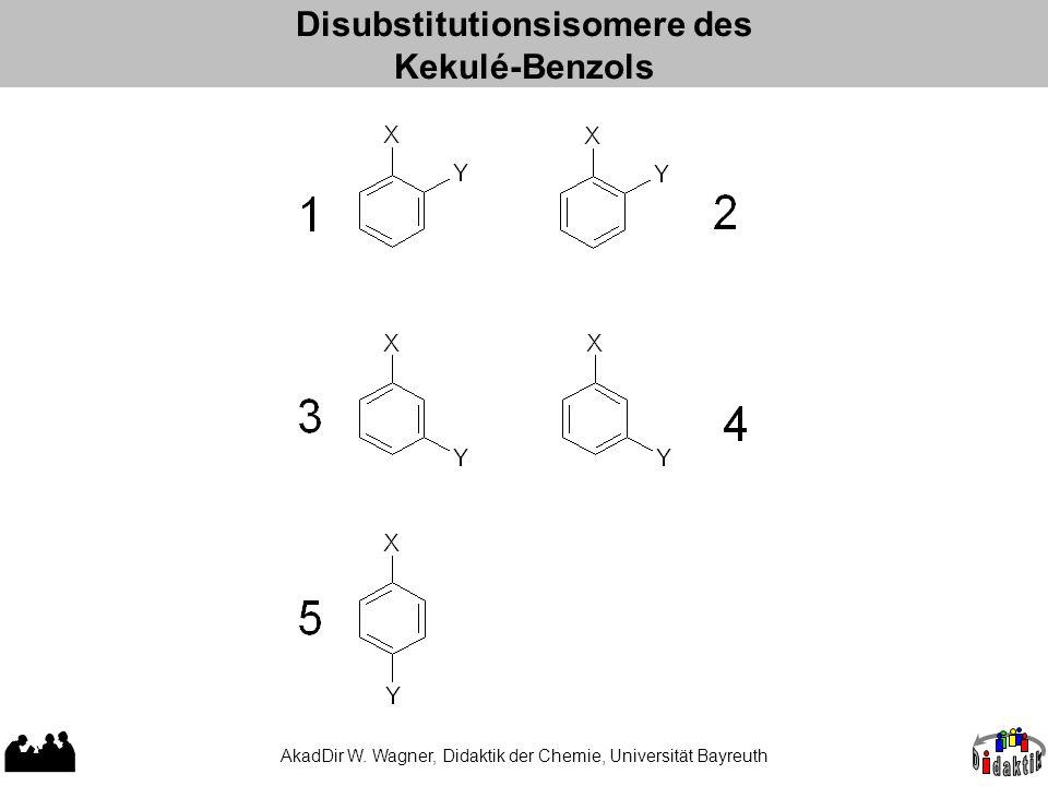AkadDir W. Wagner, Didaktik der Chemie, Universität Bayreuth Disubstitutionsisomere des Kekulé-Benzols