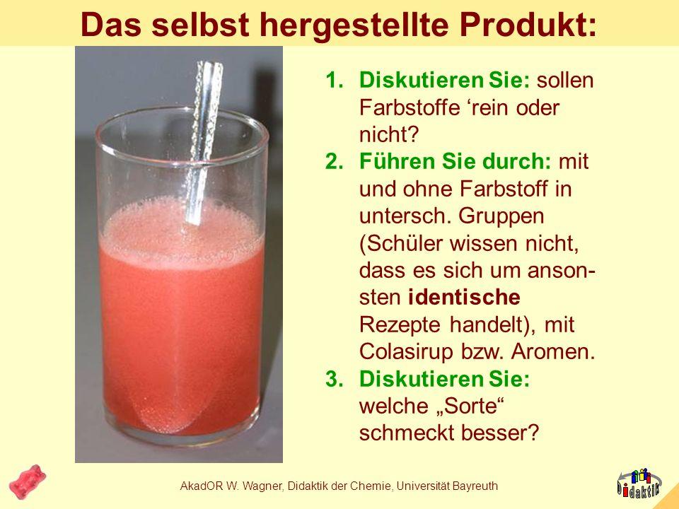 AkadOR W. Wagner, Didaktik der Chemie, Universität Bayreuth Das selbst hergestellte Produkt: Demonstration 1