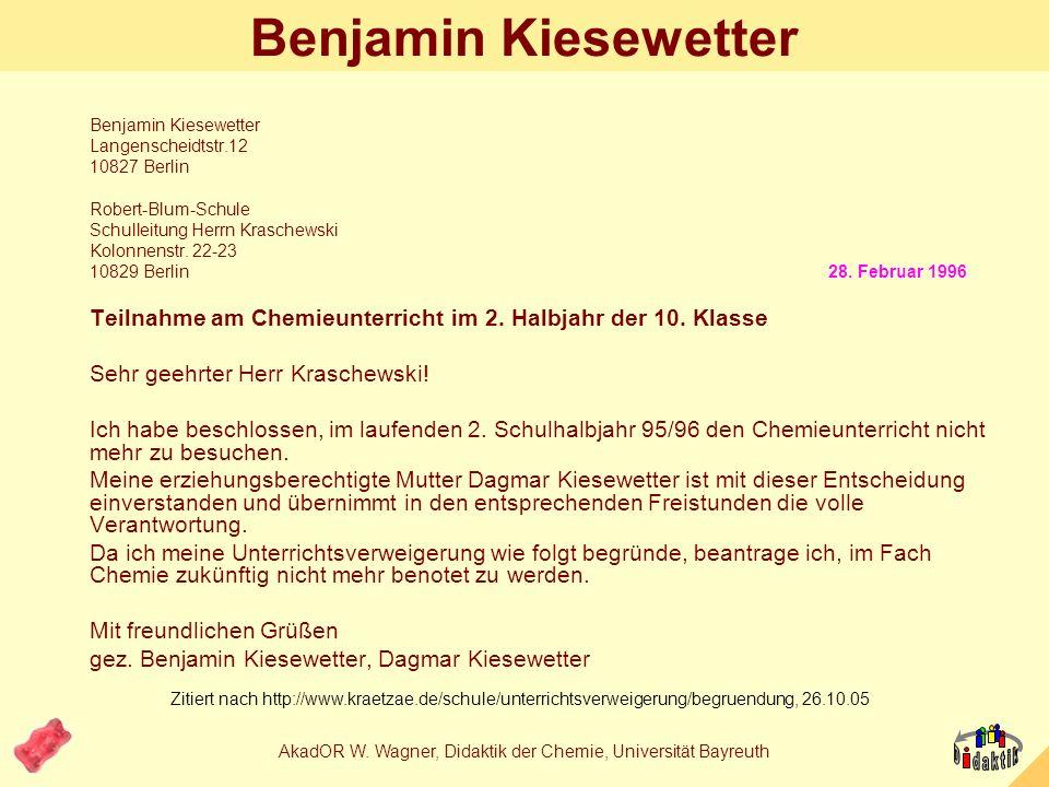 AkadOR W. Wagner, Didaktik der Chemie, Universität Bayreuth Begründung für Lehrer Benjamin Kiesewetter argumentierte 1996 in Berlin, dass er im Chemie