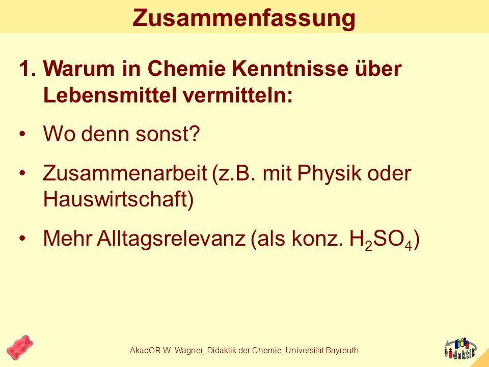 AkadOR W. Wagner, Didaktik der Chemie, Universität Bayreuth 2.+3. Antwort: Bietet nicht nur kognitives Wissen (z.B. Freude am selbst hergestellten Pro