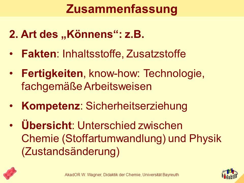 AkadOR W. Wagner, Didaktik der Chemie, Universität Bayreuth Zusammenfassung 1.Warum in Chemie Kenntnisse über Lebensmittel vermitteln: Wo denn sonst?