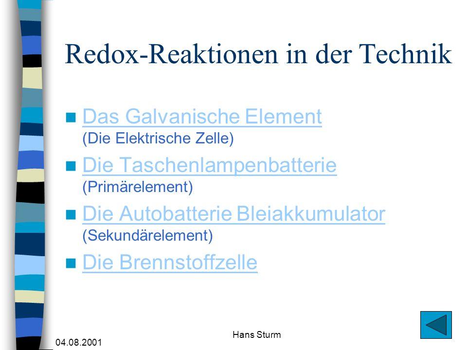 04.08.2001 Hans Sturm Redox-Reaktionen in der Technik Das Galvanische Element (Die Elektrische Zelle) Das Galvanische Element Die Taschenlampenbatteri