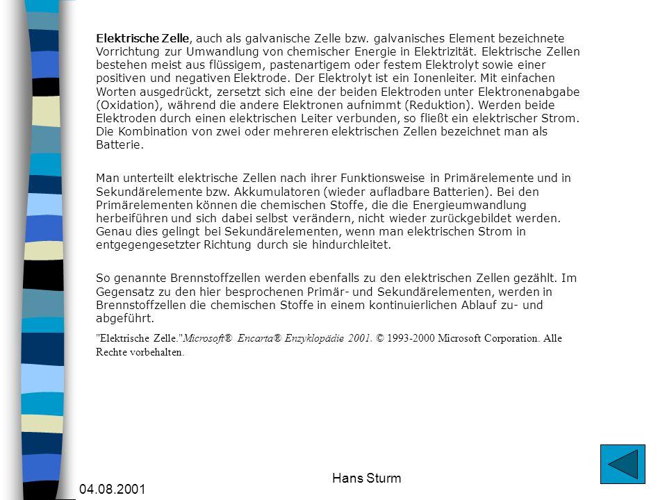 04.08.2001 Hans Sturm Elektrische Zelle, auch als galvanische Zelle bzw. galvanisches Element bezeichnete Vorrichtung zur Umwandlung von chemischer En