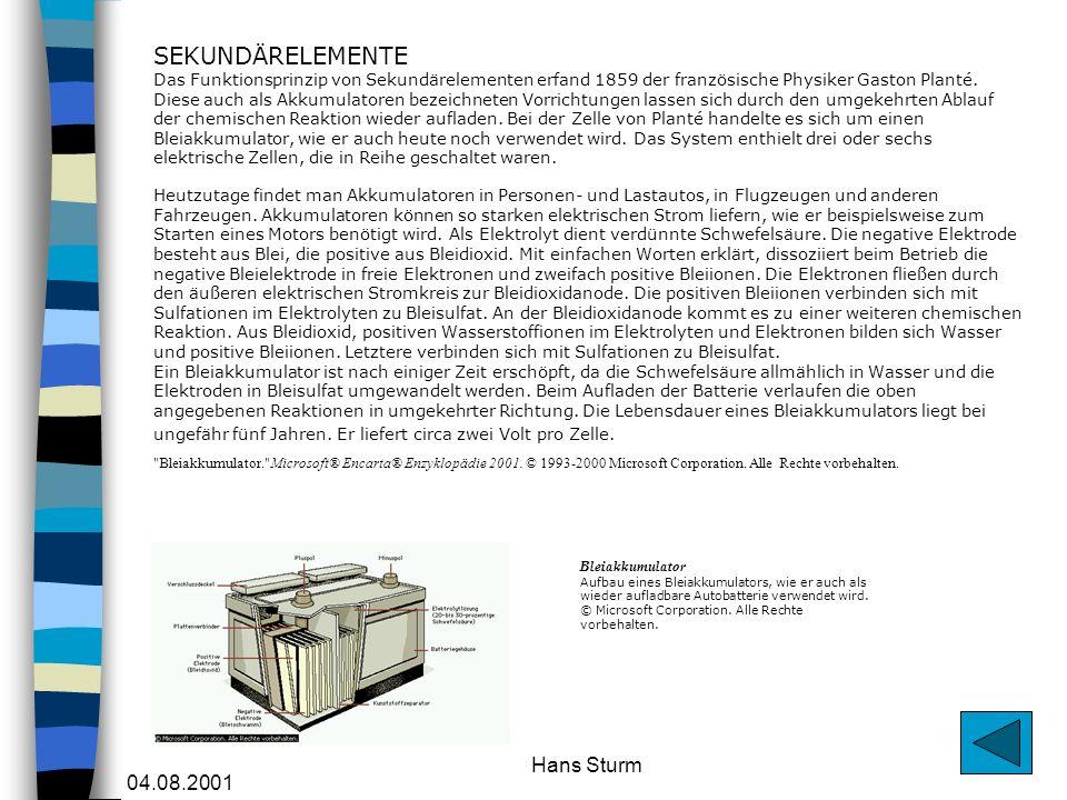 04.08.2001 Hans Sturm SEKUNDÄRELEMENTE Das Funktionsprinzip von Sekundärelementen erfand 1859 der französische Physiker Gaston Planté. Diese auch als
