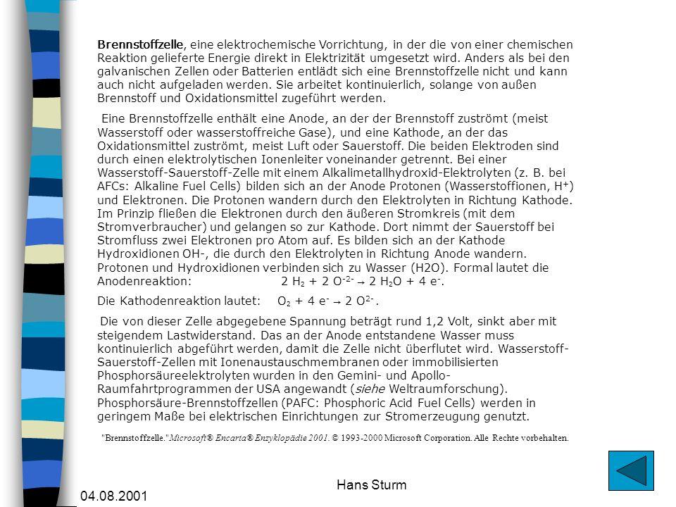 04.08.2001 Hans Sturm Brennstoffzelle, eine elektrochemische Vorrichtung, in der die von einer chemischen Reaktion gelieferte Energie direkt in Elektr