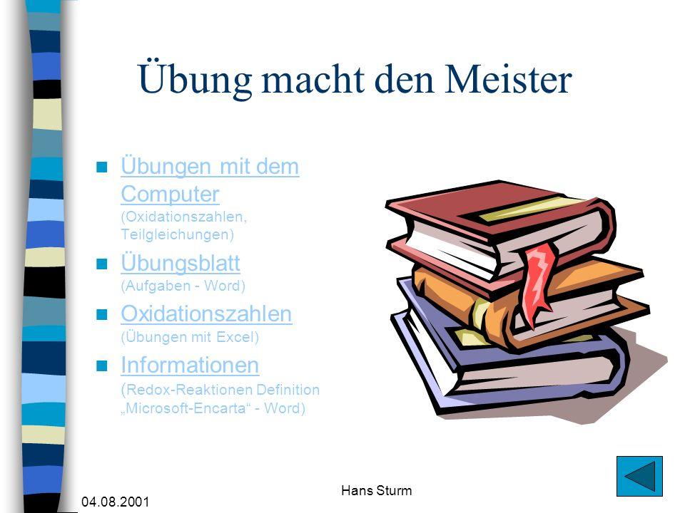04.08.2001 Hans Sturm Übung macht den Meister Übungen mit dem Computer (Oxidationszahlen, Teilgleichungen) Übungen mit dem Computer Übungsblatt (Aufga