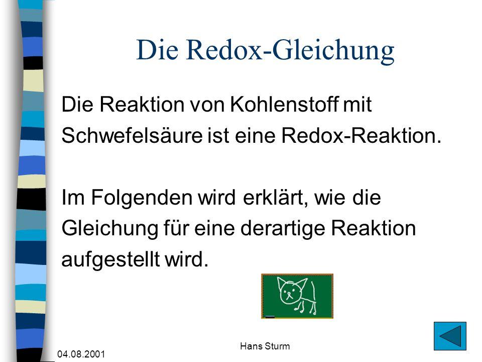 04.08.2001 Hans Sturm Die Redox-Gleichung Die Reaktion von Kohlenstoff mit Schwefelsäure ist eine Redox-Reaktion. Im Folgenden wird erklärt, wie die G