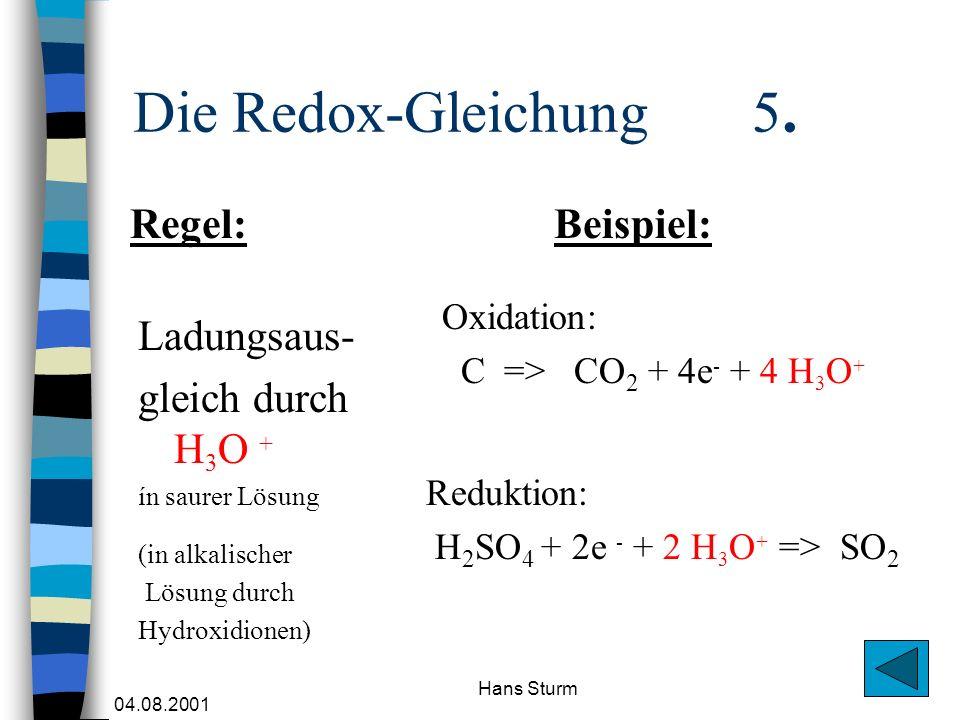 04.08.2001 Hans Sturm Die Redox-Gleichung 5. Ladungsaus- gleich durch H 3 O + ín saurer Lösung (in alkalischer Lösung durch Hydroxidionen) Oxidation: