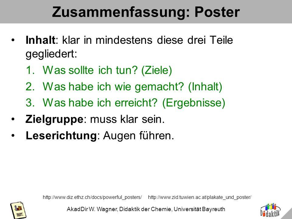 AkadDir W. Wagner, Didaktik der Chemie, Universität Bayreuth Zusammenfassung: Poster Texte: je kürzer, desto besser; aussagekräftig: Schlüsselwörter,